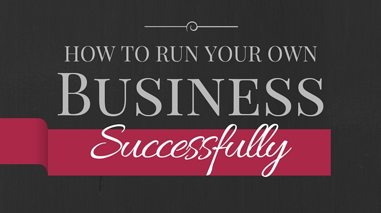 How To Run Your Own Business